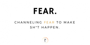 Channeling Fear to Make Sh*t Happen