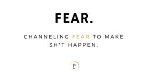 Channeling Fear to Make Sh*t Happen