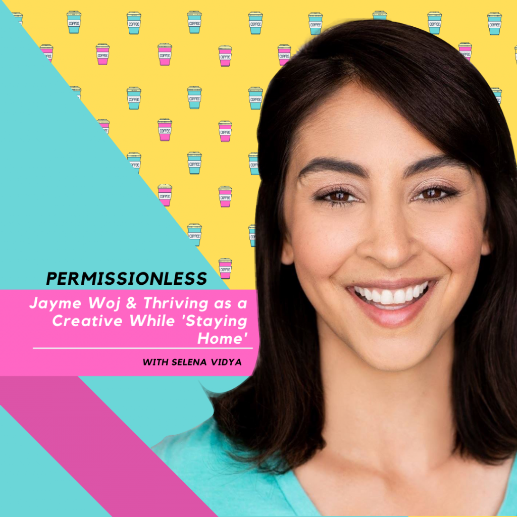 Jayme Woj Selena Vidya Helping Creatives Thrive in Quarantine